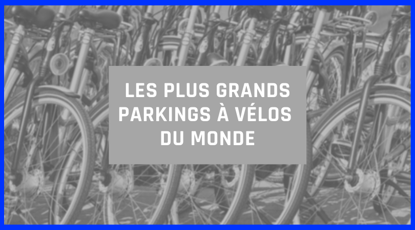 Les plus grands parkings à vélos du monde